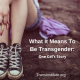 What it Means To Be Transgender: One Gal's Story